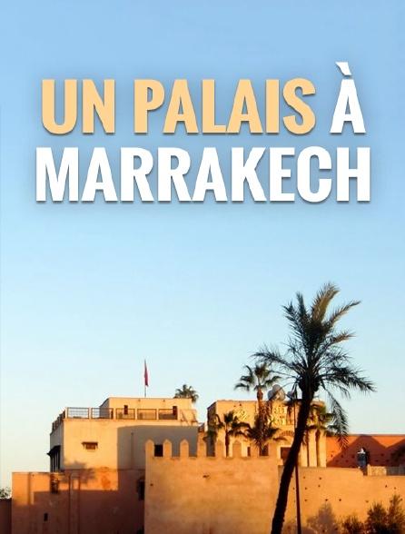 Un palais à Marrakech