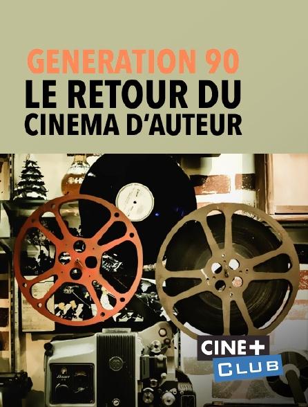 Ciné+ Club - Génération 90, le retour du cinéma d'auteur