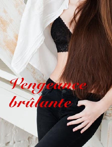 VENGEANCE BRULANTE