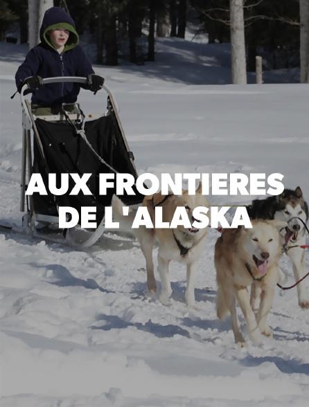 Aux frontières de l'Alaska
