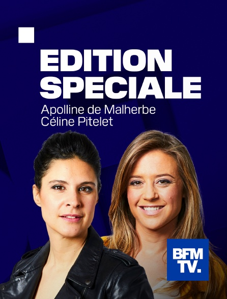 BFMTV - Edition spéciale en replay