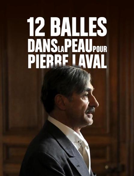 12 balles dans la peau pour Pierre Laval