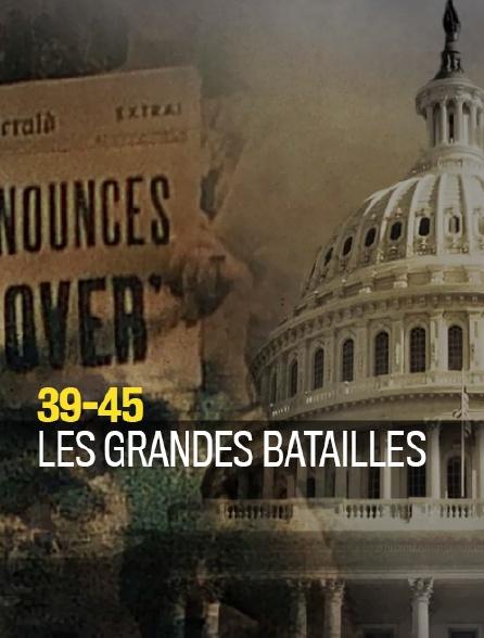 39-45 : les grandes batailles