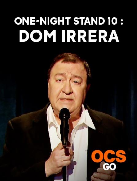 OCS Go - One-Night Stand 10 : Dom Irrera