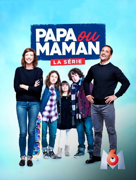 M6 - Papa ou maman - la série