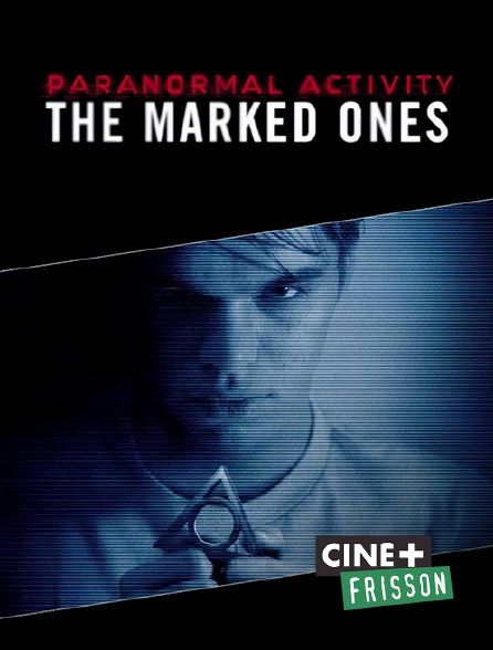 Ciné+ Frisson - Paranormal Activity : The Marked Ones