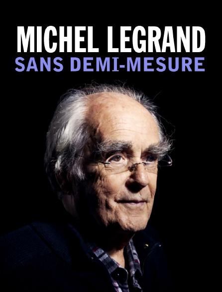 Michel Legrand : sans demi-mesure