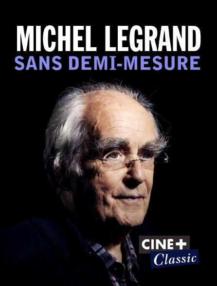 Ciné+ Classic - Michel Legrand : sans demi-mesure