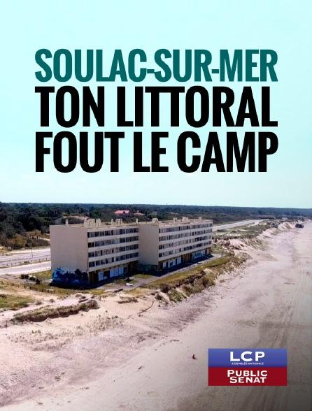 LCP Public Sénat - Soulac-sur-Mer, ton littoral fout le camp en replay