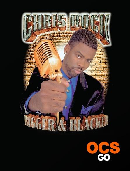 OCS Go - Chris Rock : Bigger & Blacker
