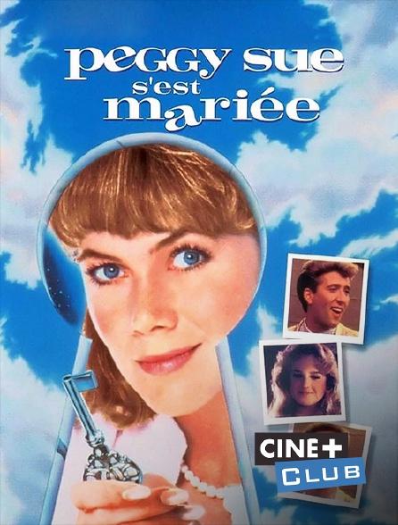Ciné+ Club - Peggy Sue s'est mariée