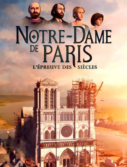 Notre-Dame de Paris, l'épreuve des siècles