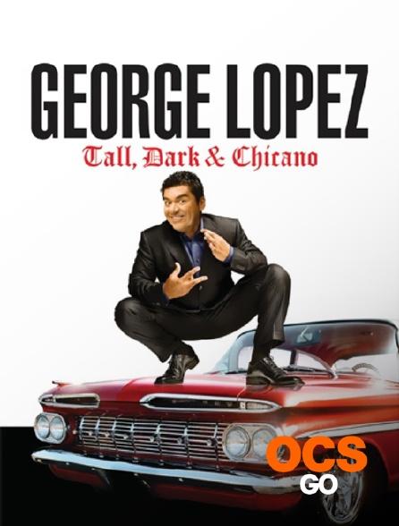 OCS Go - George Lopez : Tall, Dark & Chicano