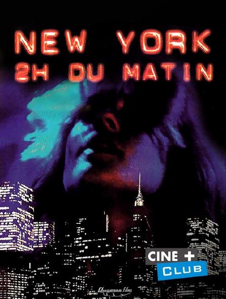 Ciné+ Club - New York, deux heures du matin