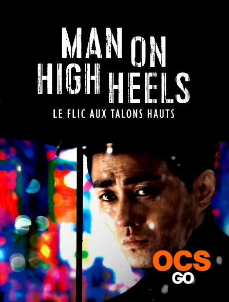 OCS Go - Man on High Heels : le flic aux talons hauts