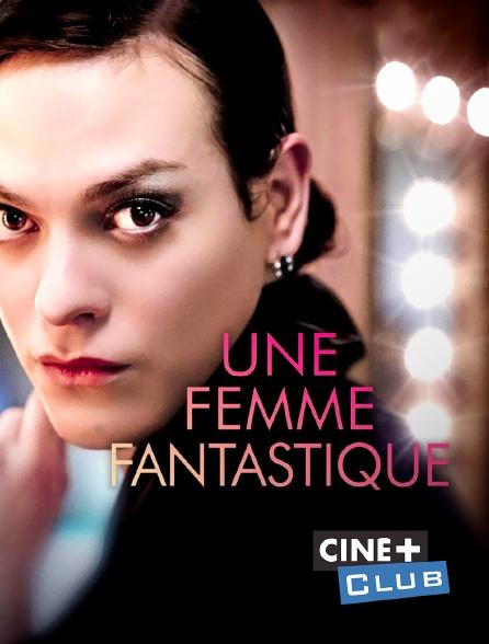 Ciné+ Club - Une femme fantastique