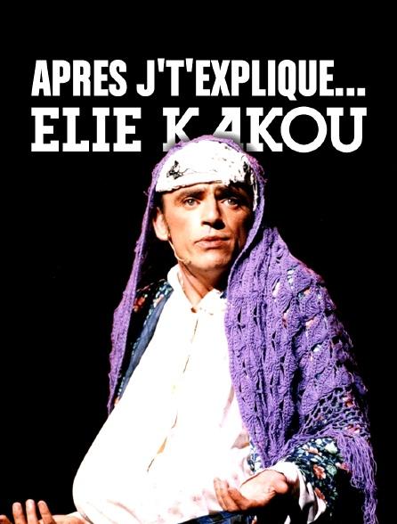 Après j't'explique... Elie Kakou