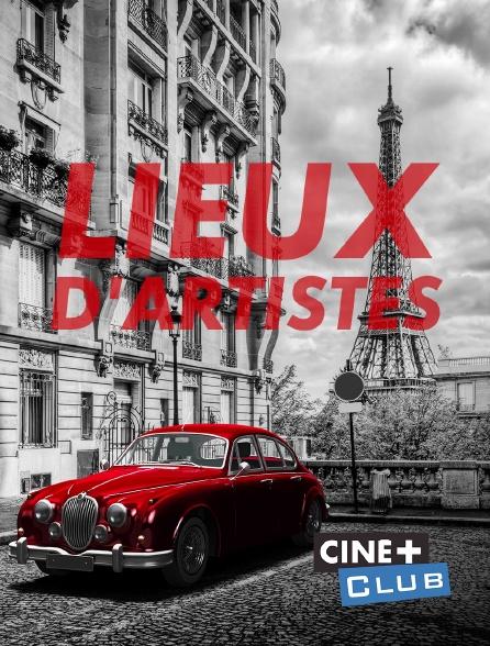Ciné+ Club - Lieux d'artistes