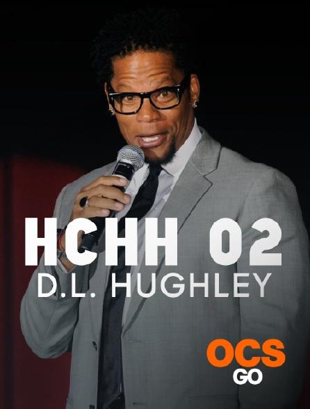 OCS Go - HCHH 02 : D.L. Hughley