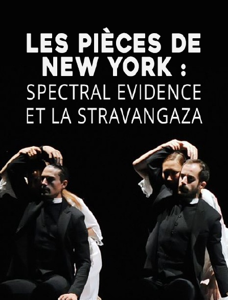 Les pièces de New York : Spectral Evidence et La Stravangaza