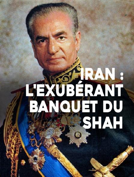 Iran : l'exubérant banquet du shah