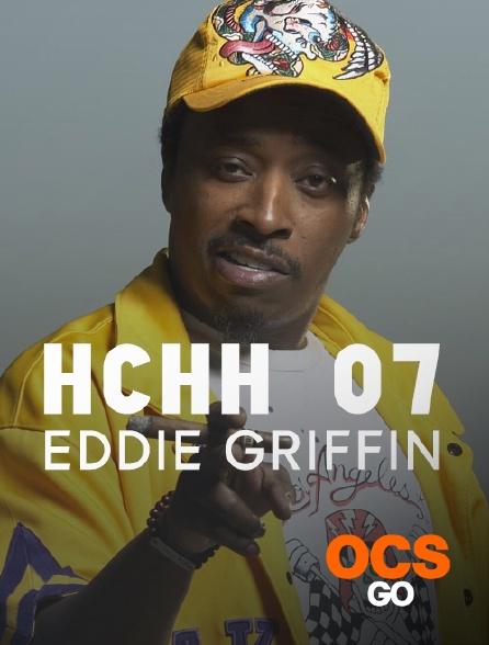 OCS Go - HCHH 07 : Eddie Griffin
