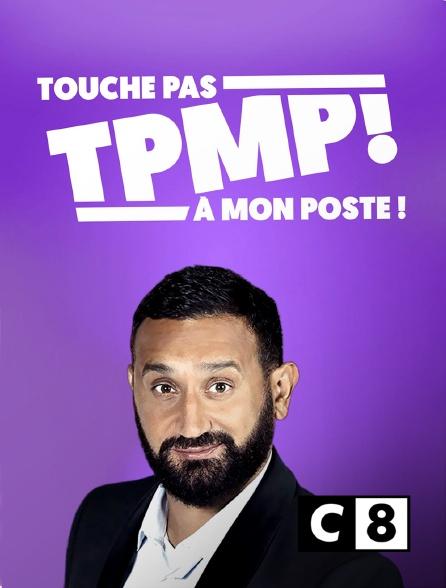 C8 - TPMP : Touche pas à mon poste !