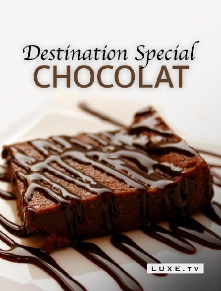 Luxe TV - Destination Special : Chocolat