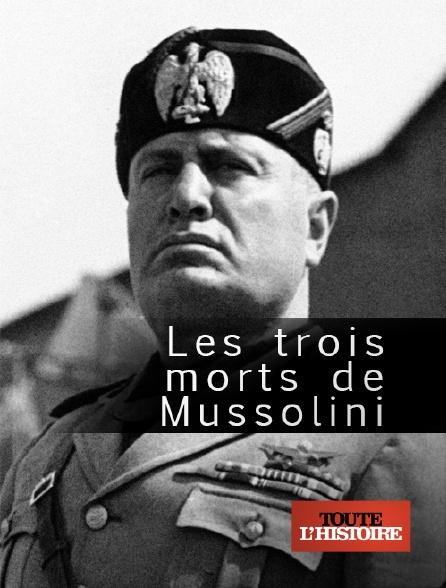 Toute l'histoire - Les trois morts de Mussolini
