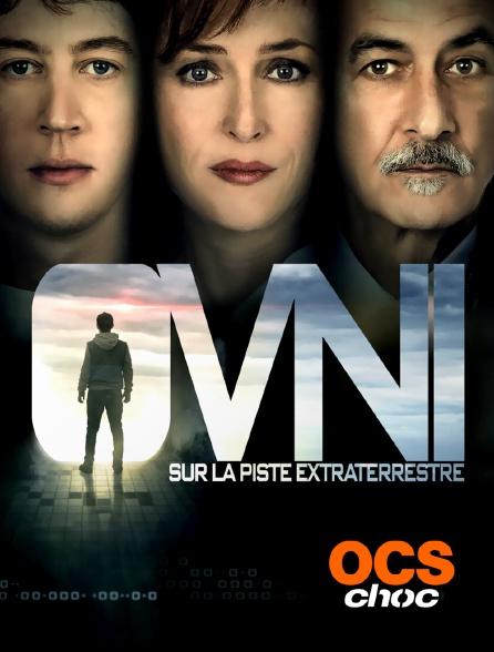 OCS Choc - Ovni : sur la piste des extraterrestres