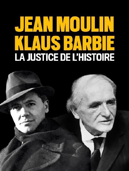 Jean Moulin-Klaus Barbie : la justice de l'Histoire