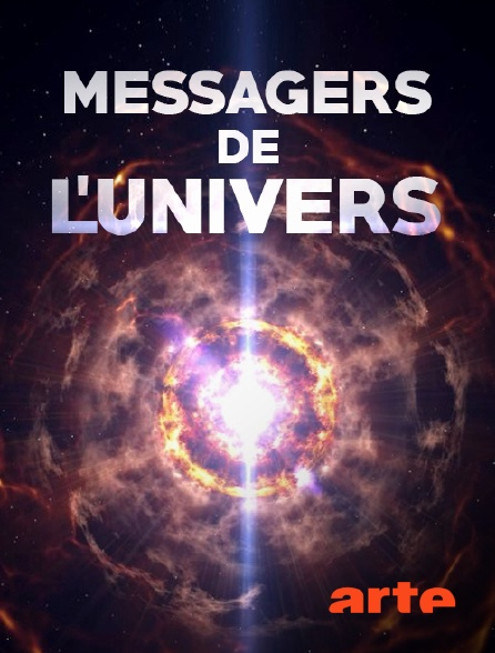 Arte - Messagers de l'univers