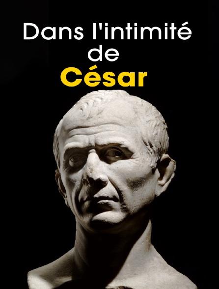 Dans l'intimité de César