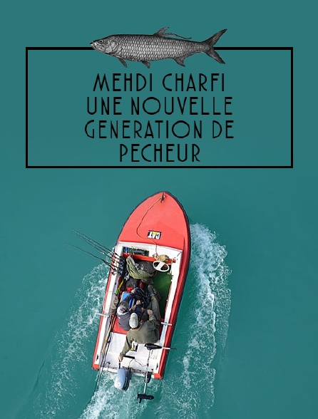 Mehdi Charfi, une nouvelle génération de pêcheur