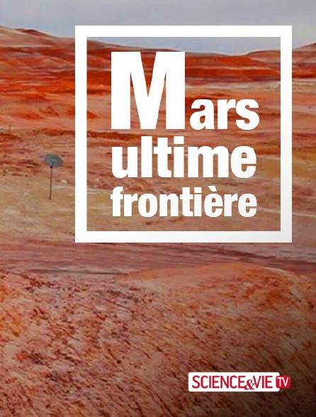 Science et Vie TV - Mars ultime frontière