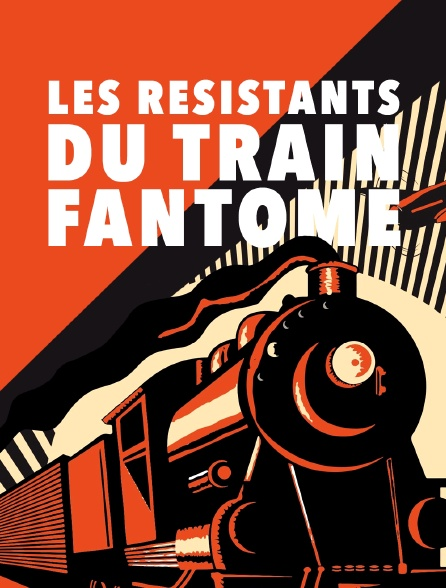 Les Résistants du train fantôme