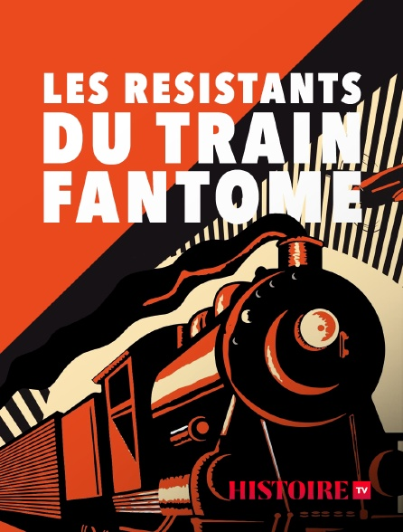 HISTOIRE TV - Les Résistants du train fantôme