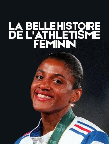 La belle histoire de l'athlétisme féminin