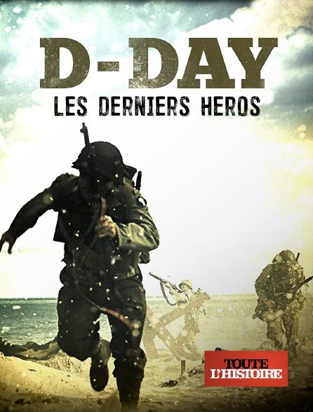 Toute l'histoire - D-Day : les derniers héros