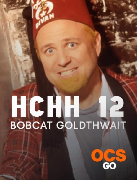 OCS Go - HCHH 12 : Bobcat Goldthwait