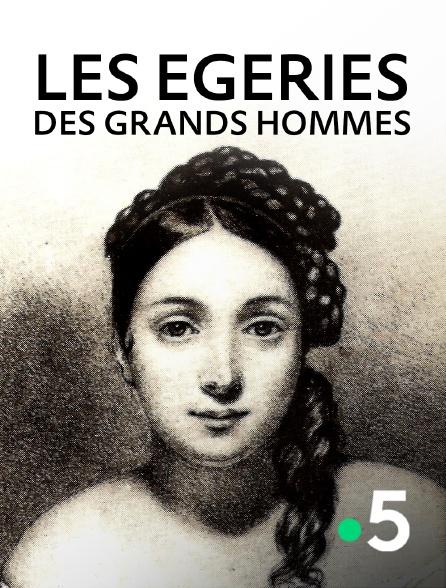 France 5 - Les égéries des grands hommes
