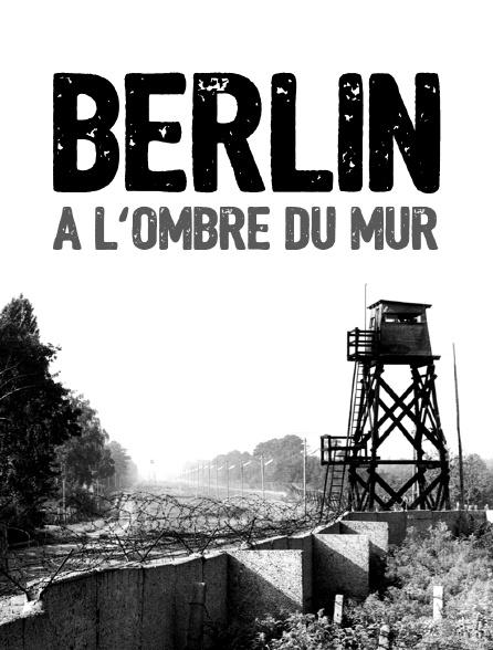 Berlin, à l'ombre du mur