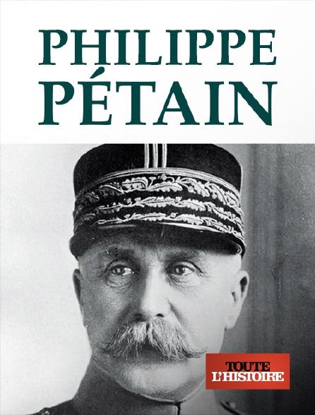 Toute l'histoire - Philippe Pétain