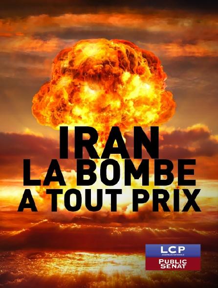 LCP Public Sénat - Iran : la bombe à tout prix