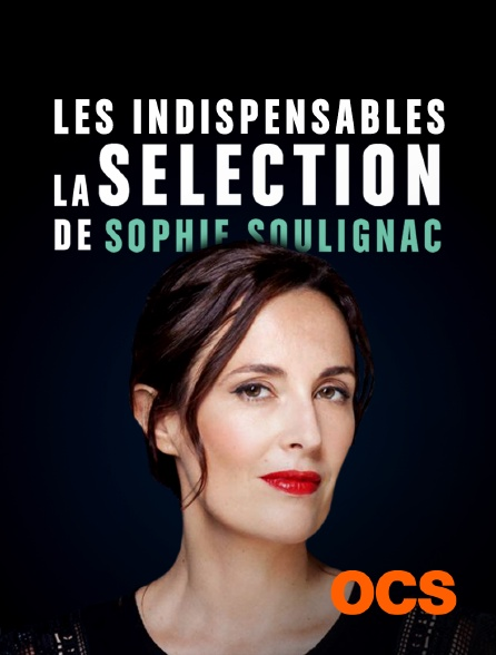 OCS - Les indispensables - la sélection de Sophie Soulignac
