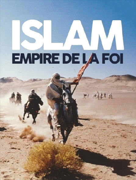 Islam, empire de la foi