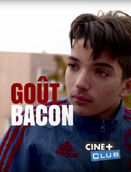 Ciné+ Club - Goût bacon