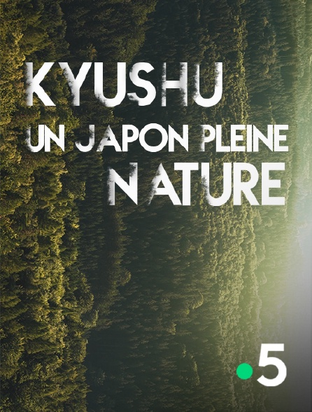 France 5 - Kyushu, un Japon pleine nature
