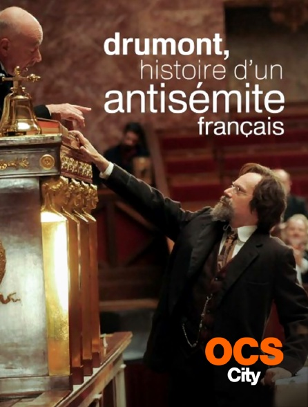 OCS City - Drumont, histoire d'un antisémite français