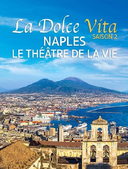 Destination Special : Dolce Vita Saison 2. Naples, Le Théâtre De La Vie